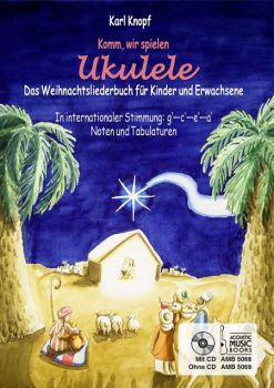 Komm wir spielen Ukulele - Christmas Book for Ukulele (tuning GCEA), standard notation and tab, with chords