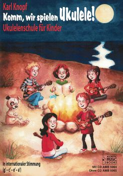Knopf, Karl: Komm wir spielen Ukulele, Ukulele Method for Kids, without or with CD