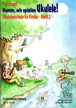 Knopf, Karl: Komm wir spielen Ukulele Vol. 2, Ukulele-Method for Kids, without or with CD