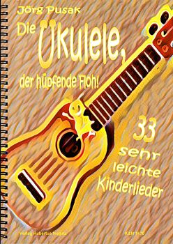 Pusak, Jörg: Die Ukulele - Der Hüpfende Floh - 33 easy Children`s Songs for Ukulele, sheet music
