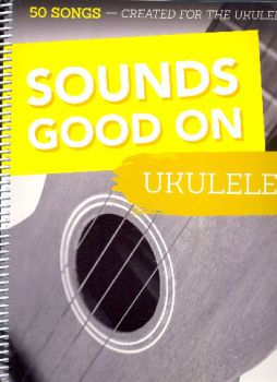 Sounds good on Ukulele - Songbook for Ukulele solo in standard notation and tab